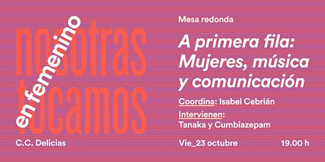Mesa Redonda: A PRIMERA FILA: MUJERES, MÚSICA Y COMUNICACIÓN entradas