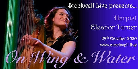 On Wing & Water – Effervescent harp with Eleanor Turner @ Stockwell Live! tickets