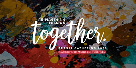 Praxis Gathering 2020: Reimagining Mission Together tickets