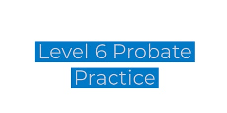 Level 6 Probate Practice tickets