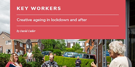 Key workers: creative ageing in lockdown and after: an online discussion tickets
