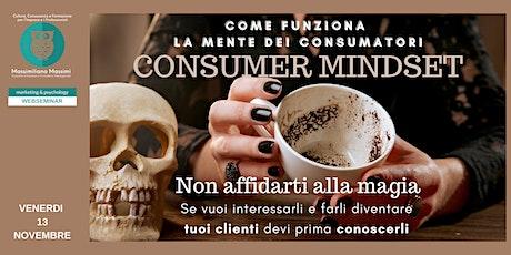 """""""CONSUMER MINDSET: Come funziona la mente dei consumatori. biglietti"""