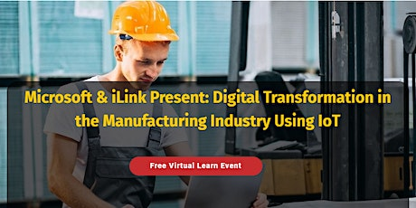 Microsoft & iLink's - Digital Transformation in the MFG Industry using IoT tickets