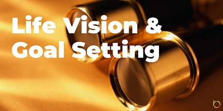 Life Vision & Goal Setting (Interactive Workshop) tickets