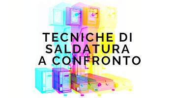 TECNICHE DI SALDATURA A CONFRONTO
