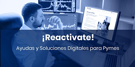 ¡REACTIVATE! Ayudas y soluciones digitales para Pymes boletos