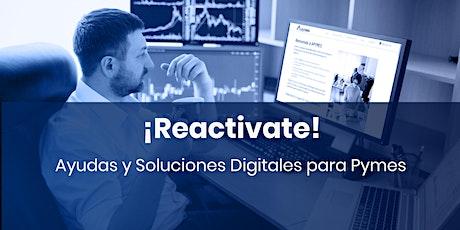 ¡REACTIVATE! Ayudas y soluciones digitales para Pymes entradas