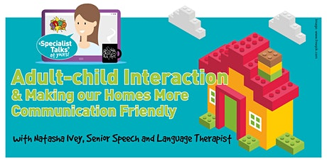 Adult-Child Interaction & Making our Homes More Communication Friendly 7pm tickets