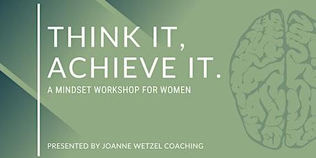 Think It, Achieve It. | A Mindset Workshop For Women tickets