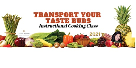 TRANSPORT YOU TASTE BUDS - Instructional Cooking Class - Live or Virtual tickets