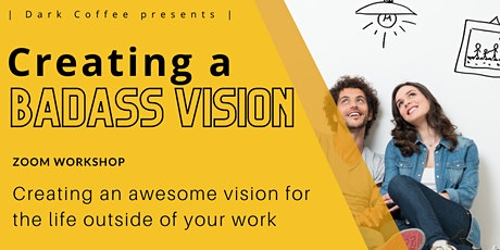 Creating a Badass Vision - defining the things you want for your life tickets