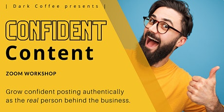 Confident Content: Learn to post as the real you behind your business tickets