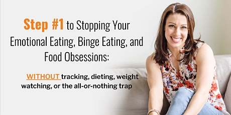 Step #1 To Stop Your Emotional Eating, Binge Eating, and Food Obsessions tickets