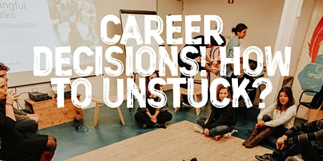 Meaningful Talks | Career Decisions: How to unstuck? tickets