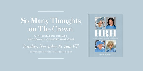Elizabeth Holmes HRH So Many Thoughts on The Crown with Town & Country tickets