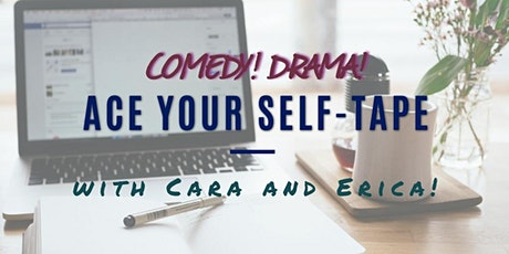 Comedy! Drama! ACE YOUR SELF-TAPE with Erica and Cara! (6 Weeks!) tickets