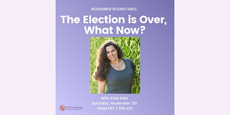Roundtable: The Election is Over, Now What? tickets