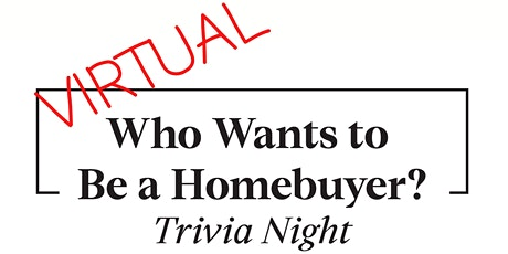 (Virtual!) 'Who Wants to be a Homebuyer' Trivia Night! tickets