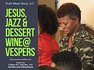 Jesus, Jazz & Dessert Wine@Vespers (Saturday, 12/5) tickets