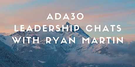 October 30 ADA 30 Leadership Chats with Ryan Martin entradas