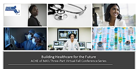 Building Healthcare for the Future - ACHE of MA's Fall Conference Series tickets