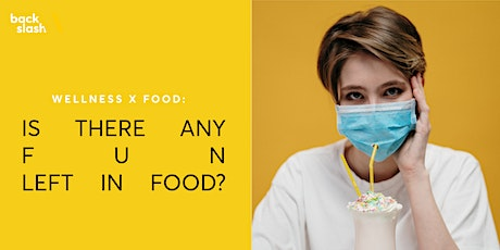 Wellness x Food: Is There Any Fun Left in Food? tickets