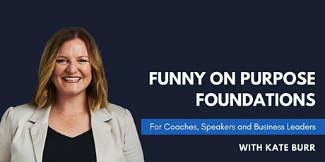 FUNNY ON PURPOSE FOUNDATIONS  for Coaches, Speakers and Business Leaders tickets