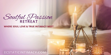 Soulful Passion Retreat  - An Intimacy Retreat for Singles and Couples tickets