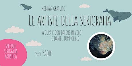 Live con Padiy - LE ARTISTE DELLA SERIGRAFIA biglietti