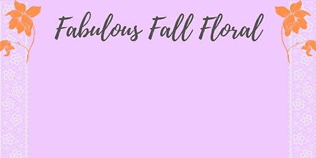 Fabulous Fall Floral tickets