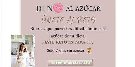 "Di NO al azúcar....ÚNETE AL RETO  ""SOLO 7 DÍAS SIN AZÚCAR"" entradas"