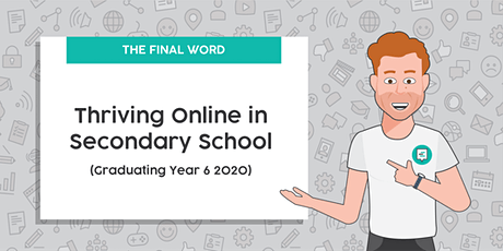 The Final Word - Thriving Online In Secondary School (Graduating Year 6) tickets
