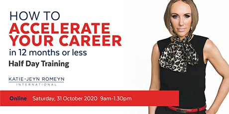 How to ACCELERATE YOUR CAREER in 12 months or Less –  31  October 2020