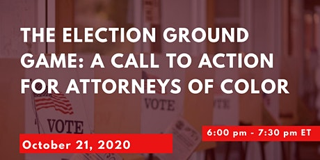 The Election Ground Game: A Call to Action for Attorneys of Color tickets
