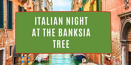 8pm Italian Night  At The Banksia Tree tickets