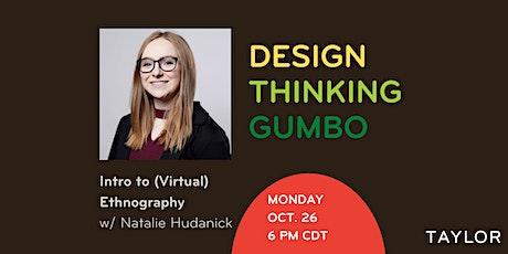 Design Thinking Gumbo: Intro to (Virtual) Ethnography w/ Natalie Hudanick tickets
