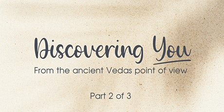 Discovering You - From the Vedic point of view (Part 2 of 3) tickets