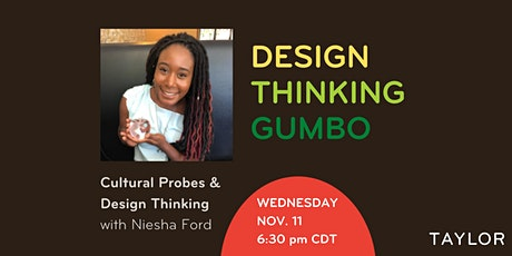 Design Thinking Gumbo:   Cultural Probes & Design Thinking w/ Niesha Ford tickets
