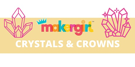 MakerGirl Virtual Session: Crystals and Crowns tickets