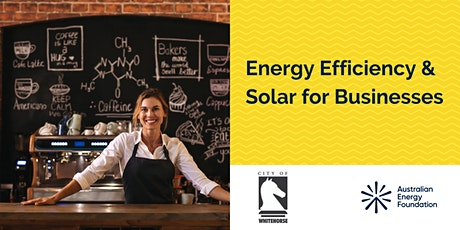 Energy Efficiency & Solar for Businesses Webinar - Whitehorse Council tickets