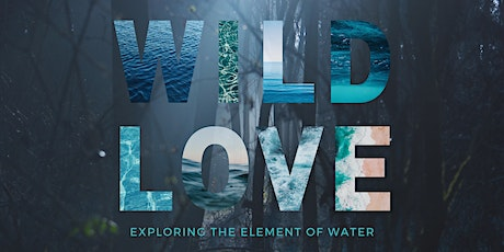 W I L D   L O V E - Exploring the Element of Water tickets