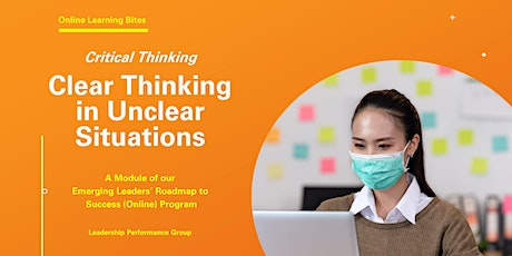 Critical Thinking: Clear Thinking in Unclear Situations (Online - Run 11) tickets