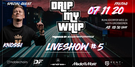 Drip My Whip - MIT KNOSSI - Tuning Live Show #5 Tickets