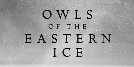 Zoom Event: Owls of the Eastern Ice, with Jonathan Slaght tickets