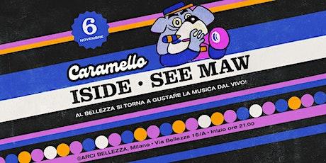 CARAMELLO: Iside + See Maw biglietti