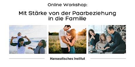 Online Workshop: Mit Stärke von der Paarbeziehung in die Familie Tickets