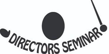 DIRECTORS SEMINAR - Director Focused, Ringer Friendly tickets