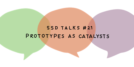 SSD#21: Prototypes as catalysts tickets