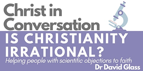 Christ in Conversation: Is Christianity Irrational?