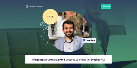 Webinar: 5 Biggest Mistakes as a PM & Lessons Learnt by fmr Dropbox PM tickets